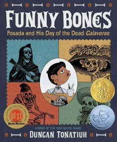 Funny bones : Posada and his Day of the Dead calaveras / Duncan Tonatiuh. - Duncan Tonatiuh.