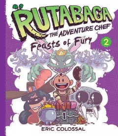 Rutabaga the adventure chef Book 2, feasts of fury /  Eric Colossal. - Eric Colossal.
