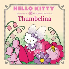 Hello Kitty : Thumbelina / graphics and illustrations by Suanne Chambers and Karla A. Alfonzo.