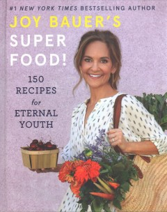 Joy Bauer's superfood! : 150 recipes for eternal youth / Joy Bauer. - Joy Bauer.