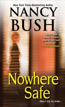 Nowhere safe / Nancy Bush.
