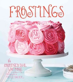 Frostings /  Courtney Dial Whitmore ; photographs by Kyle Dreier.