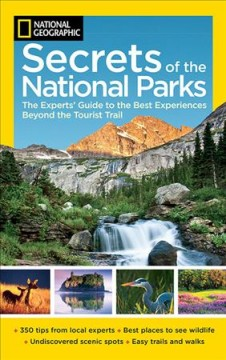 Secrets of the national parks : the experts' guide to the best experiences beyond the tourist trail.