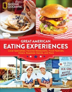 Great American eating experiences : local specialties, favorite restaurants, food festivals, diners, roadside stands, and more / foreword by Andrew Nelson, contributing editor, National Geographic Traveler magazine. - foreword by Andrew Nelson, contributing editor, National Geographic Traveler magazine.