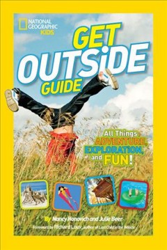 Get outside guide : all things adventure, exploration, and fun! - by Nancy Honovich and Julie Beer ; foreword by Richard Louv, author of Last child in the woods.