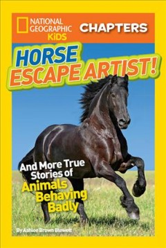 Horse escape artist! : and more true stories of animals behaving badly - by Ashlee Brown Blewett.