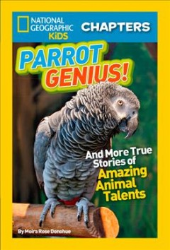 Parrot genius! : and more true stories of amazing animal talents - by Moira Rose Donohue.
