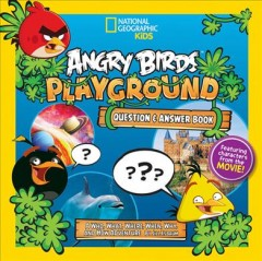 Angry birds playground : question & answer book : a who, what, where, when, why, and how adventure / Jill Esbaum. - Jill Esbaum.