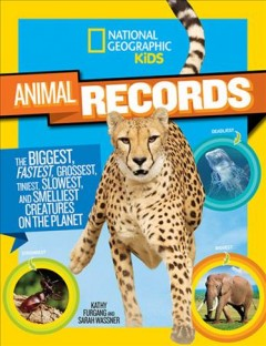 Animal records : the biggest, fastest, grossest, tiniest, slowest, and smelliest creatures on the planet / Kathy Furgang and Sarah Wassner. - Kathy Furgang and Sarah Wassner.