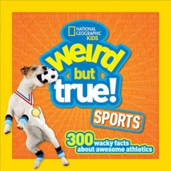 Weird but true sports : 300 wacky facts about awesome athletics.