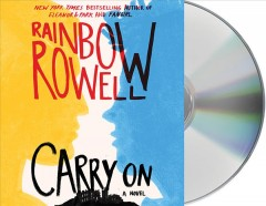 Carry on : a novel / Rainbow Rowell.