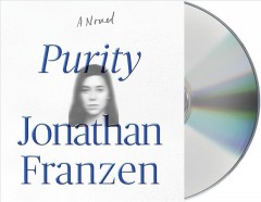 Purity : a novel / Jonathan Franzen. - Jonathan Franzen.