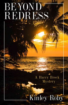 Beyond Redress : a Harry Brock Mystery / Kinley Roby. - Kinley Roby.