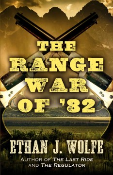 The range war of '82 /  by Ethan J. Wolfe. - by Ethan J. Wolfe.