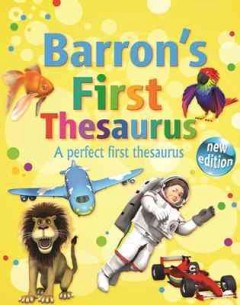 Barron's first thesaurus : a perfect first thesaurus - compiled by Andrew Delahunty and Carol Braham.
