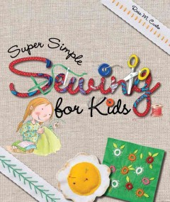 Super simple sewing for kids /  Rosa M. Curto.