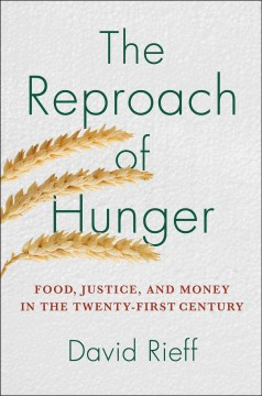 The reproach of hunger : food, justice, and money in the 21st century / David Rieff. - David Rieff.