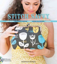Stitch savvy : 25 skill-building projects to take your sewing technique to the next level / Deborah Moebes. - Deborah Moebes.