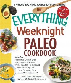 The everything weeknight paleo cookbook /  edited by Michelle Fagone, founder of CavegirlCuisine.com. - edited by Michelle Fagone, founder of CavegirlCuisine.com.