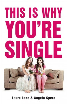 This is why you're single /  Laura Lane and Angela Spera. - Laura Lane and Angela Spera.