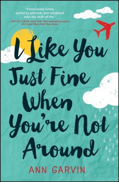 I like you just fine when you're not around /  Ann Garvin.