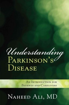 Understanding Parkinson's disease : a comprehensive introduction for patients and caregivers / Naheed Ali. - Naheed Ali.