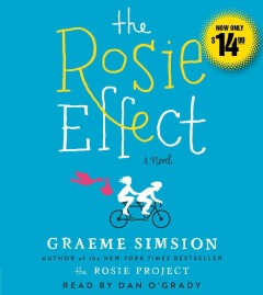 The Rosie effect : a novel / Graeme Simsion, author of the New York times bestseller The Rosie project. - Graeme Simsion, author of the New York times bestseller The Rosie project.