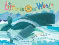 Listen to our world /  Bill Martin, Jr. & Michael Sampson ; illustrated by Melissa Sweet. - Bill Martin, Jr. & Michael Sampson ; illustrated by Melissa Sweet.
