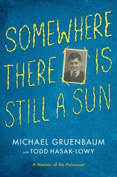 Somewhere there is still a sun /  Michael Gruenbaum ; with Todd Hasak-Lowy. - Michael Gruenbaum ; with Todd Hasak-Lowy.