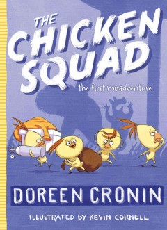 The Chicken Squad - Doreen Cronin ; illustrated by Kevin Cornell.