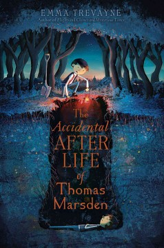 The accidental afterlife of Thomas Marsden /  Emma Trevayne. - Emma Trevayne.