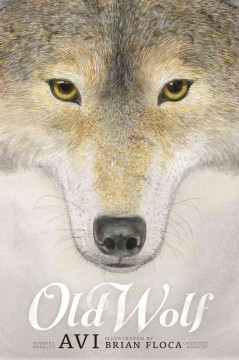 Old wolf : a fable / by Avi ; illustrated by Brian Floca. - by Avi ; illustrated by Brian Floca.