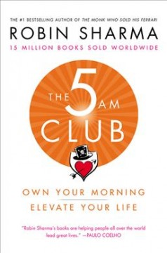 The 5 AM club : own your morning, elevate your life / Robin Sharma. - Robin Sharma.
