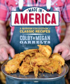 Made in America : a modern collection of classic recipes / Colby Garrelts and Megan Garrelts ; photography by Bonjwing Lee. - Colby Garrelts and Megan Garrelts ; photography by Bonjwing Lee.