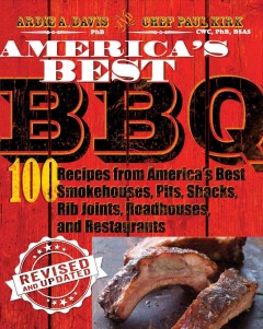 America's best BBQ : 100 recipes from America's best smokehouses, pits, shacks, rib joints, roadhouses, and restaurants / Ardie A. Davis and Chef Paul Kirk. - Ardie A. Davis and Chef Paul Kirk.