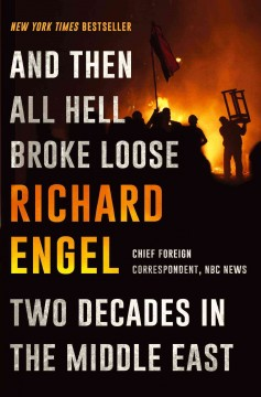And then all hell broke loose : two decades in the Middle East / Richard Engel.