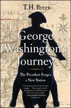 George Washington's journey : the president forges a new nation / T.H. Breen.