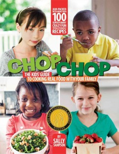 ChopChop : the kids' guide to cooking real rood with your family / Sally Sampson ; photographs by Carl Tremblay. - Sally Sampson ; photographs by Carl Tremblay.