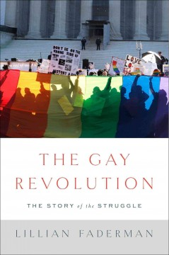 The gay revolution : the story of the struggle / Lillian Faderman. - Lillian Faderman.