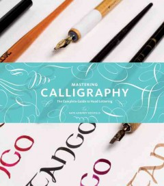 Mastering calligraphy : the complete guide to hand lettering / Gaye Godfrey-Nicholls.