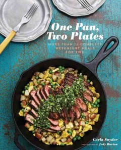 One pan, two plates : more than 70 complete weeknight meals for two / Carla Snyder ; photographs by Jody Horton. - Carla Snyder ; photographs by Jody Horton.