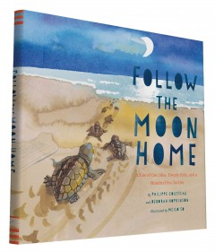 Follow the moon home : a tale of one idea, twenty kids, and a hundred sea turtles / by Philippe Cousteau and Deborah Hopkinson ; illustrated by Meilo So.
