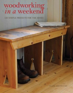 Woodworking in a weekend : 20 simple projects for the home / Mark Griffiths. - Mark Griffiths.