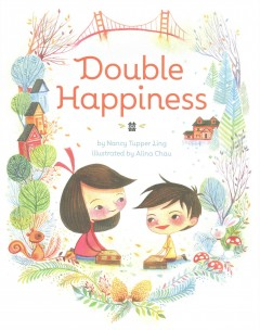 Double-happiness /  by Nancy Tupper Ling ; illustrated by Alina Chau. - by Nancy Tupper Ling ; illustrated by Alina Chau.