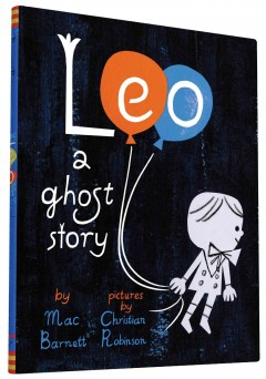Leo : a ghost story / by Mac Barnett ; illustrated by Christian Robinson. - by Mac Barnett ; illustrated by Christian Robinson.