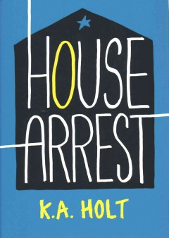 House arrest /  K.A. Holt. - K.A. Holt.
