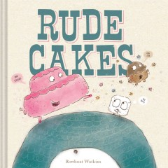 Rude cakes /  cooked up by Rowboat Watkins. - cooked up by Rowboat Watkins.