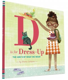 D is for dress-up : the ABCs of what we wear / by Maria Carluccio. - by Maria Carluccio.