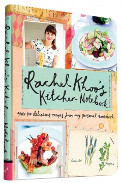 Rachel Khoo's kitchen notebook : over 100 delicious recipes from my personal notebook / photography by David Loftus ; illustrations by Rachel Khoo.