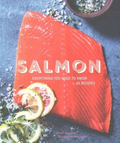 Salmon : everything you need to know + 45 recipes / Diane Morgan ; photographs by Leigh Beisch. - Diane Morgan ; photographs by Leigh Beisch.